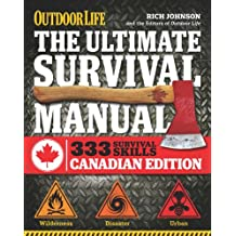 The Ultimate Survival Manual Canadian Edition (Outdoor Life): Urban Adventure, Wilderness Survival, Disaster Preparedness
