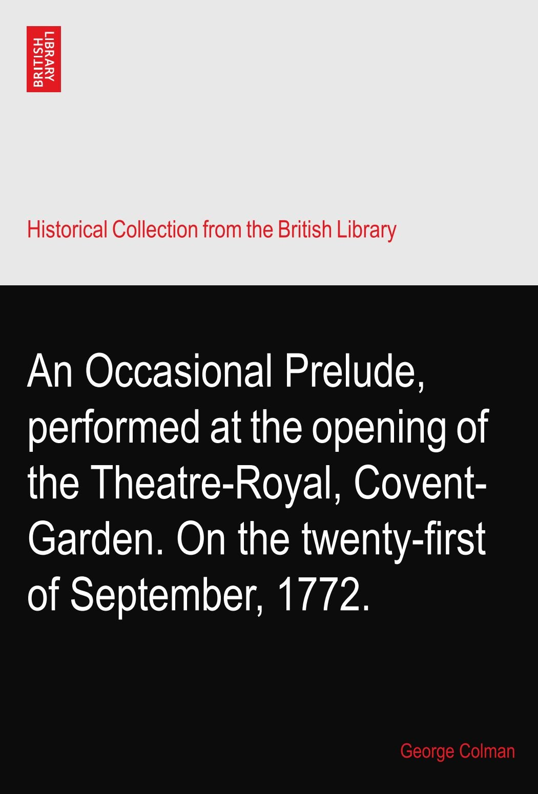 Download An Occasional Prelude, performed at the opening of the Theatre-Royal, Covent-Garden. On the twenty-first of September, 1772. ebook