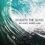 Beneath the Scars   Melanie Moreland