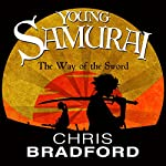 The Way of the Sword: Young Samurai, Book 2 | Chris Bradford