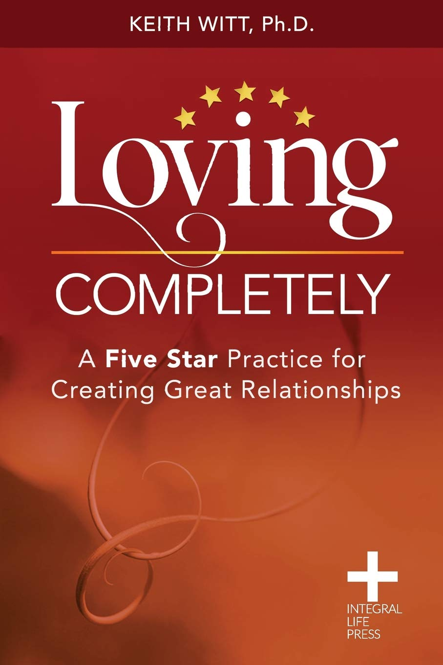 Loving Completely: A Five Star Practice for Creating Great