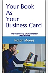 Your Book As Your Business Card: The Book Every Church Planter Should Write (Pastors as Authors 2) Kindle Edition