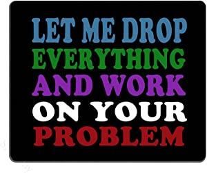 Smooffly Funny Saying Quotes Mouse Pad, Let Me Drop Everything and Work On Your Problem Gaming Mouse Pad Mat