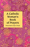A Catholic Woman's Book of Prayers, Donna-Marie Cooper O'Boyle, 1592767931