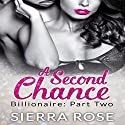 A Second Chance - Billionaire: Part 2, Troubled Heart of the Billionaire Audiobook by Sierra Rose Narrated by Marian Hussey