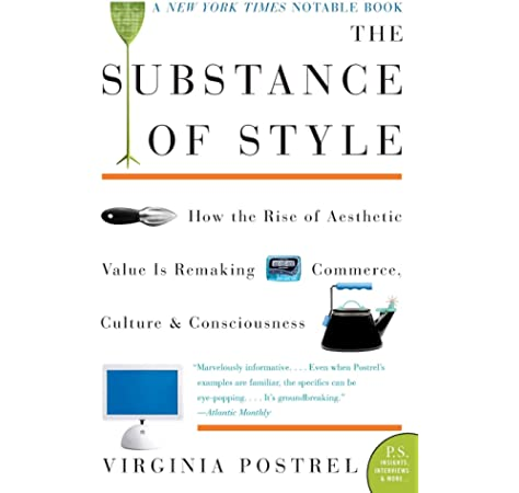 The Substance Of Style How The Rise Of Aesthetic Value Is Remaking Commerce Culture And Consciousness P S Postrel Virginia Amazon Com Books