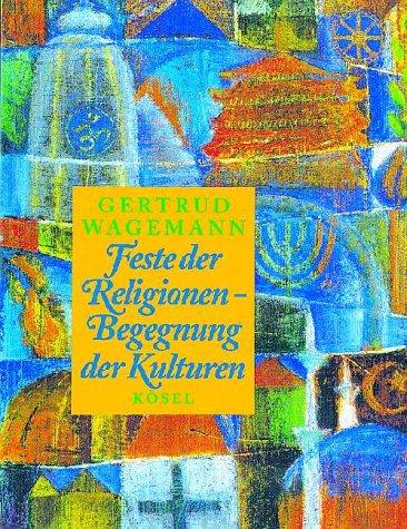 Feste der Religionen, Begegnung der Kulturen. Mit einem Festkalender für die nächsten Jahre