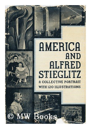 America And Alfred Stieglitz: A Collective Portrait (A Collective Portrait)