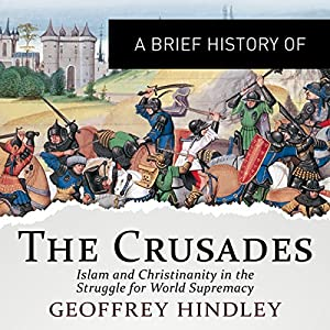 A Brief History of the Crusades: Islam and Christianity in the Struggle for World Supremacy Audiobook