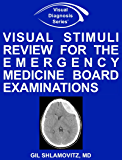 Visual Stimuli Review for the Emergency Medicine Board Examinations (Visual Diagnosis Series)