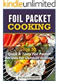 Foil Packet Cooking: Top Quick & Tasty Foil Packet Recipes For Outdoor Grilling!