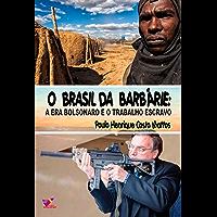 O Brasil da barbárie: A era Bolsonaro e o trabalho escravo