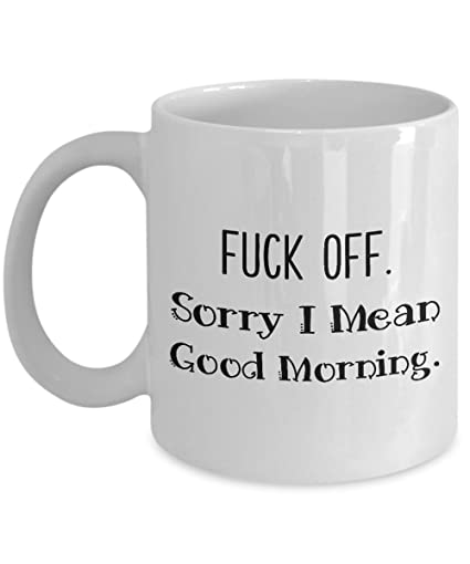Amazoncom Sorry I Mean Good Morning Mug 11 Oz Ceramic Coffee
