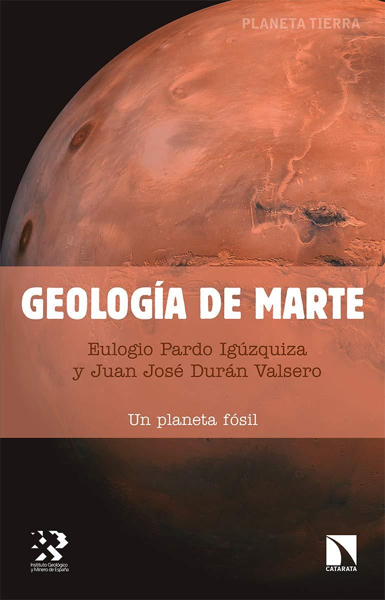 Geología de Marte: Un planeta fósil: 24 Planeta Tierra: Amazon.es: Pardo Igúzquiza, Eulogio, Durán Valsero, Juan José: Libros