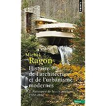 Histoire de l'architecture et de l'urbanisme modernes, t. 02 [nouvelle édition]: Naissance de la cité moderne, 1900-1940