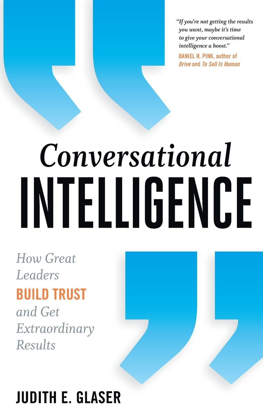 Conversational Intelligence: How Great Leaders Build Trust and Get Extraordinary Results pdf epub