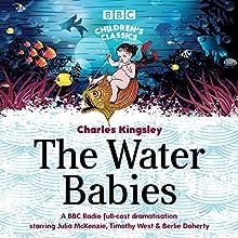 The Water Babies (BBC Children's Classics) Radio/TV Program Auteur(s) : Charles Kingsley Narrateur(s) : Berlie Doherty, Timothy West, Julia McKenzie