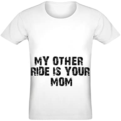 69e1232c My Other Ride is Your Mom T-Shirt for Men & Women - 100% Soft ...