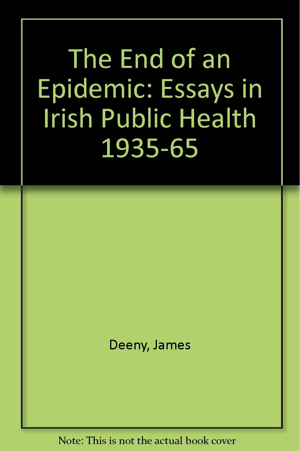 the end of an epidemic essays in irish public health   follow the author