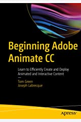 Beginning Adobe Animate CC: Learn to Efficiently Create and Deploy Animated and Interactive Content Kindle Edition