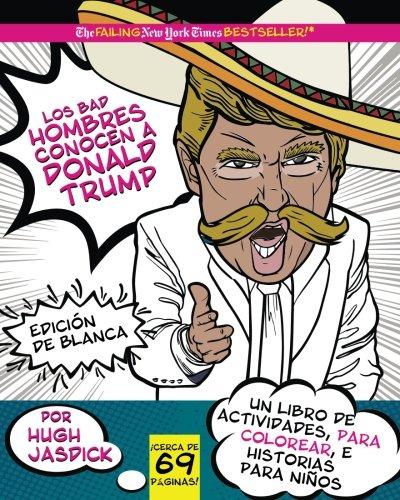 Los Bad Hombres Conocen A Donald Trump Edicion Blanca Un Libro De
