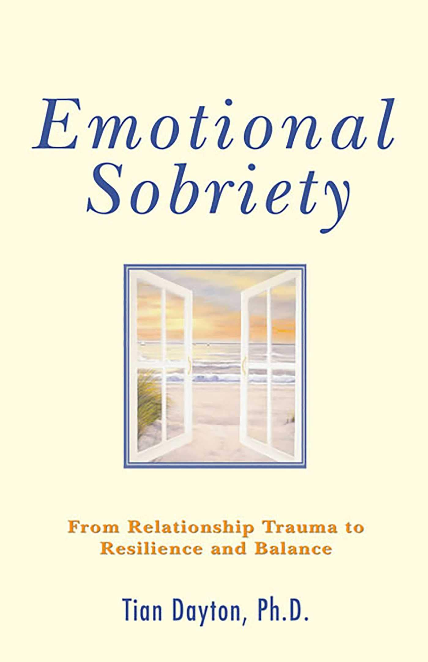 Emotional Sobriety: From Relationship Trauma To Resilience And Balance:  Tian Dayton: 9780757306099: Amazon.com: Books