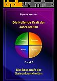 Die Heilende Kraft der Jahreszeiten (Die Botschaft der Saisonkrankheiten 7)