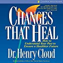 Changes That Heal: How to Understand the Past to Ensure a Healthier Future Audiobook by Henry Cloud Narrated by Dick Fredricks