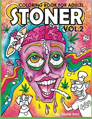 amazoncom stoner coloring book for adults volume 2 a coloring book for cannabis supporters stoner coloring books 9781532726484 dom betz books - Cannabis Coloring Book