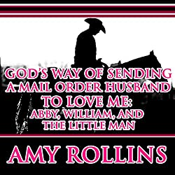 God's Way of Sending a Mail Order Husband: Abby, William, and the Little Man