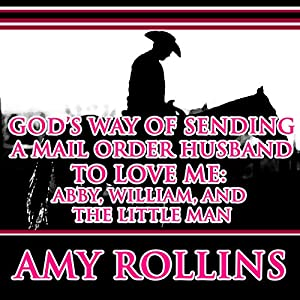 God's Way of Sending a Mail Order Husband: Abby, William, and the Little Man Audiobook