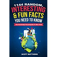 1144 Random, Interesting & Fun Facts You Need To Know - The Knowledge Encyclopedia To Win Trivia (Amazing World Facts…