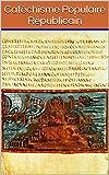 Catéchisme Populaire Républicain: Littérature française sur la philosophie de la politique en société, par Leconte de Lisle, poète français (French Edition)