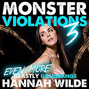 Monster Violations 3: Even More Beastly Gangbangs Audiobook