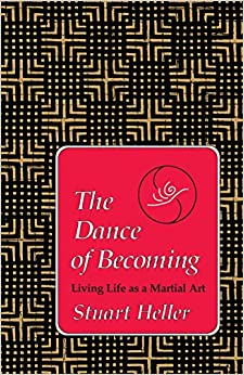 Book The Dance of Becoming: Living Life as a Martial Art