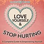 Love Yourself and Stop Hurting: A Complete Guide to Empowering Yourself Hörbuch von Kristine Hester Gesprochen von: Catherine Carter