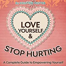 Love Yourself and Stop Hurting: A Complete Guide to Empowering Yourself Audiobook by Kristine Hester Narrated by Catherine Carter