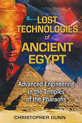 Lost Technologies of Ancient Egypt: Advanced Engineering