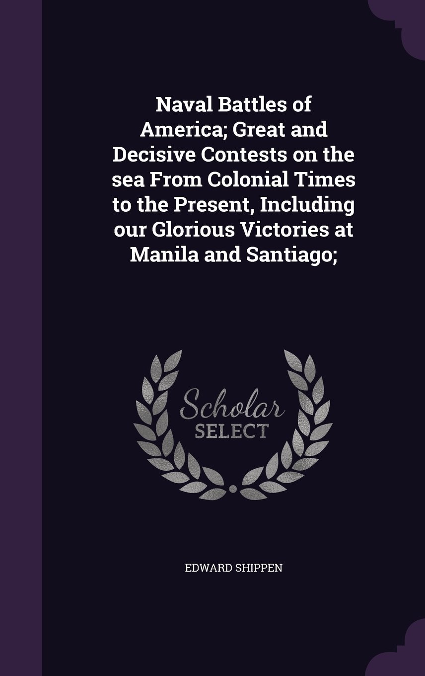 Naval Battles of America; Great and Decisive Contests on the Sea from Colonial Times to the Present, Including Our Glorious Victories at Manila and Santiago; PDF