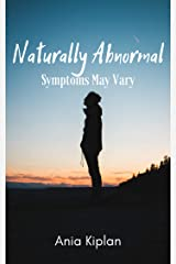 Naturally Abnormal: Symptoms May Vary Kindle Edition