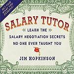 Salary Tutor: Learn the Salary Negotiation Secrets No One Ever Taught You | Jim Hopkinson