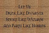 Classic Coir Funny Mat - Let Us Drink Like Dwarves Smoke Like Wizards and Party Like Hobbits 2' x 3'