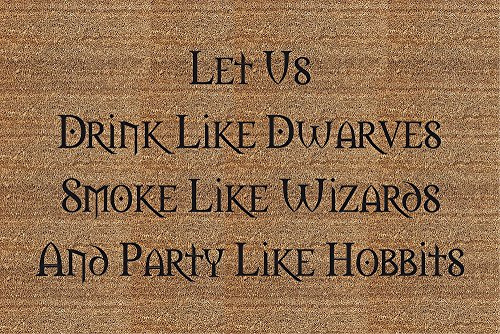 - Classic Coir Funny Mat - Let Us Drink Like Dwarves Smoke Like Wizards and Party Like Hobbits 2' x 3'