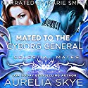 Mated to the Cyborg General: Celestial Mates Audiobook by Kit Tunstall, Aurelia Skye Narrated by Marie Smith