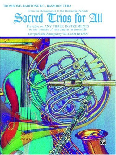 Sacred Trios for All (From the Renaissance to the Romantic Periods): Trombone, Baritone B.C., Bassoon, Tuba (Sacred Instrumental Ensembles for All)