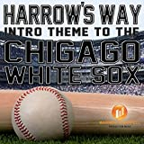 Harrow's Way (Intro Theme to the Chicago White Sox)