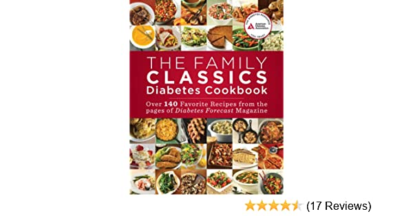 The Family Classics Diabetes Cookbook Over 140 Favorite Recipes From The Pages Of Diabetes Forecast Magazine