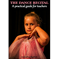 The Dance Recital A Practical Guide for Teachers: How to teach dance to children Dance show props Dance show accessories… book cover