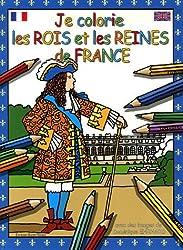 Je colorie les Rois et Reines de France : Edition bilingue français-anglais