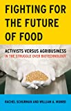 Fighting for the Future of Food: Activists versus Agribusiness in the Struggle over Biotechnology (Social Movements, Protest and Contention)